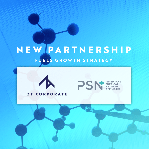 ZT Corporate and Physicians Surgical Network Affiliates Announce Strategic Partnership to Fuel Growth Strategy